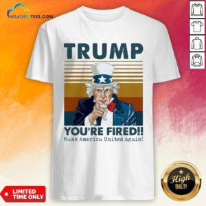Original Trump You're Fired Make America United Again Vintage Retro Shirt- Design By Weathertees.com