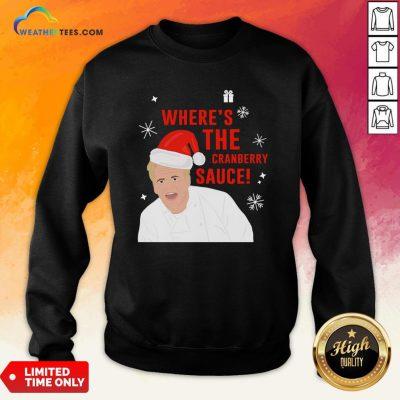 Original Where's The Cranberry Sauce Christmas Sweatshirt - Design By Weathertees.com
