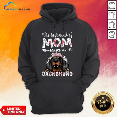 OtherThe Best Kind Of Mom Raises A Dachshund Dog Hoodie - Design By Weathertees.com
