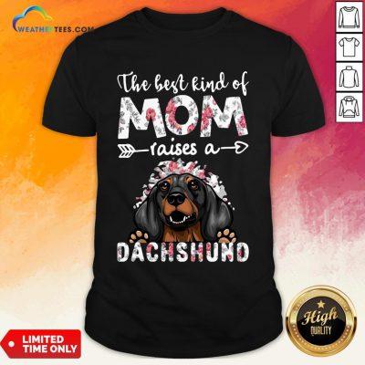 OtherThe Best Kind Of Mom Raises A Dachshund Dog Shirt- Design By Weathertees.com