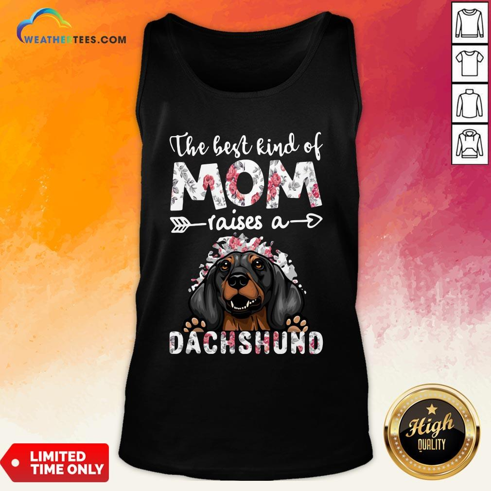 OtherThe Best Kind Of Mom Raises A Dachshund Dog Tank Top- Design By Weathertees.com