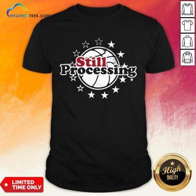 Pay Still Processing Philadelphia Basketball Shirt - Design By Weathertees.com