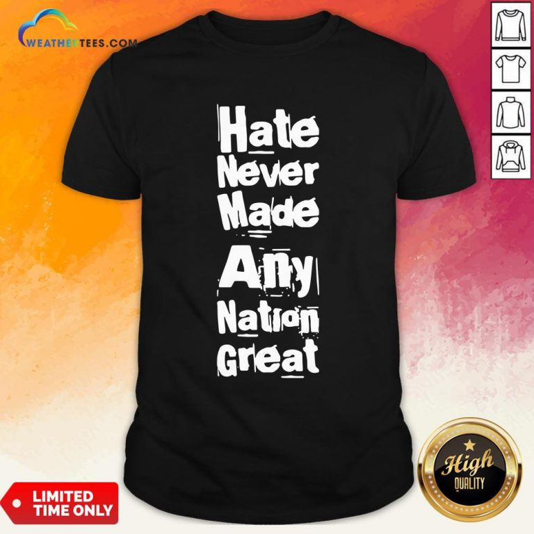 Premium Hate Never Made Any Nation Great Biden Supporters Anti Trump 2020 Shirt - Design By Weathertees.com