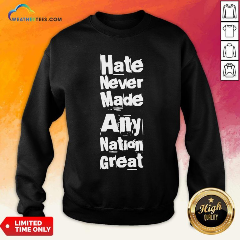 Premium Hate Never Made Any Nation Great Biden Supporters Anti Trump 2020 Sweatshirt - Design By Weathertees.com