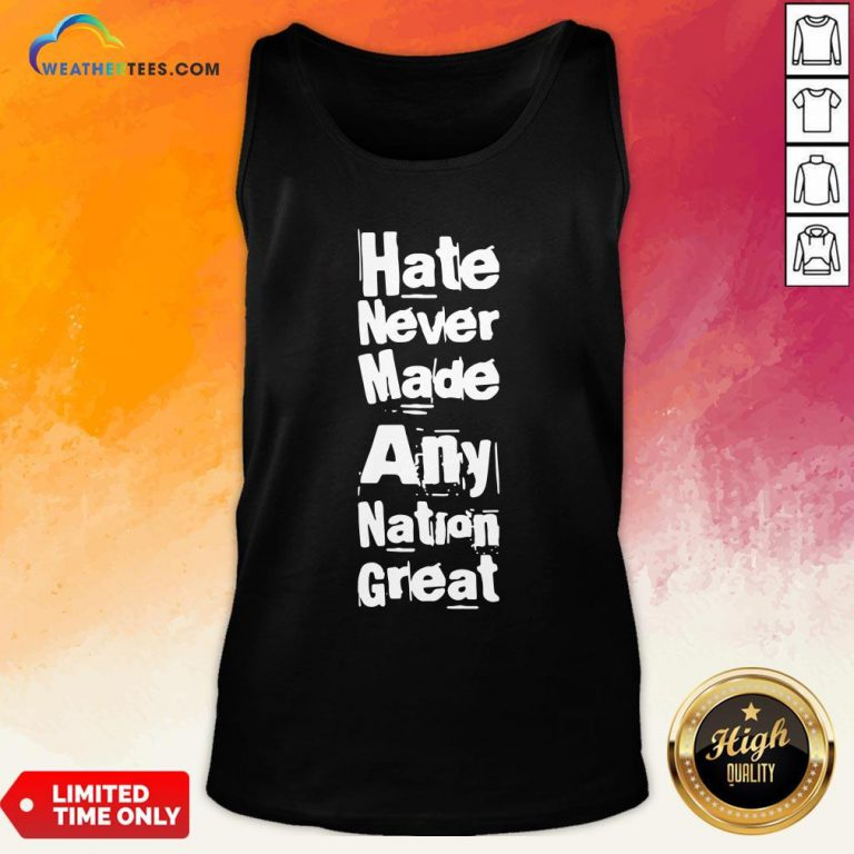 Premium Hate Never Made Any Nation Great Biden Supporters Anti Trump 2020 Tank Top - Design By Weathertees.com