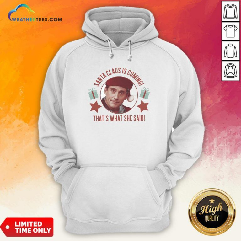 Premium Michael Scott Santa Claus Is Coming That's What She Said Hoodie - Design By Weathertees.com