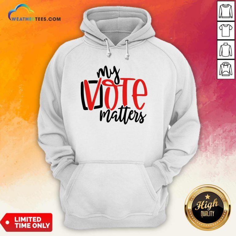 Premium Your Vote Matters Hoodie - Design By Weathertees.com
