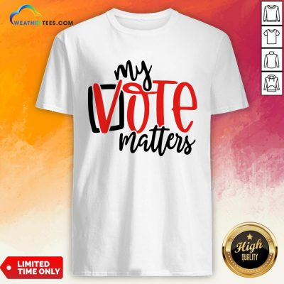 Premium Your Vote Matters Shirt - Design By Weathertees.com
