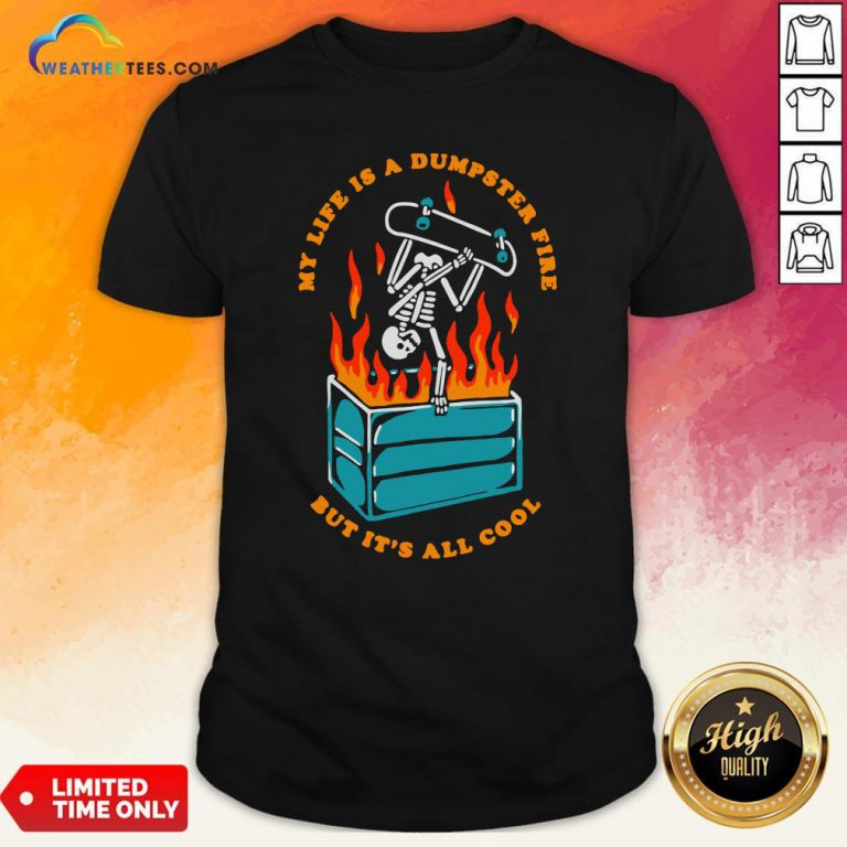 Pretty Skeleton My Life Is A Dumpster Fire But It's All Cool Shirt - Design By Weathertees.com