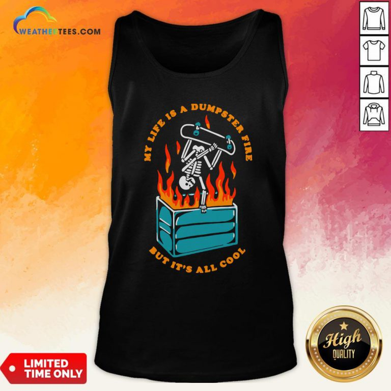 Pretty Skeleton My Life Is A Dumpster Fire But It's All Cool Tank Top- Design By Weathertees.com