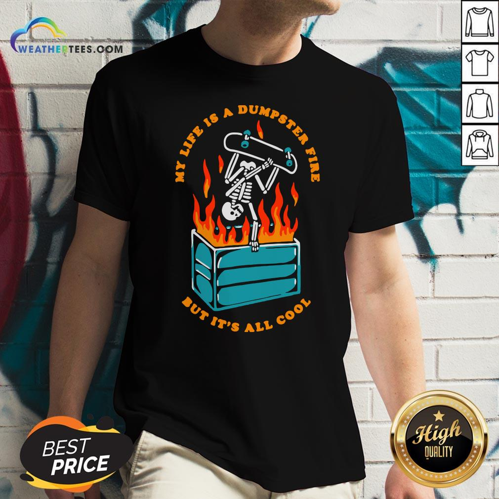 Pretty Skeleton My Life Is A Dumpster Fire But It's All Cool V-neck - Design By Weathertees.com