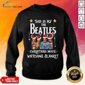 Right This Is My The Beatles Christmas Movie Watching Blanket Sweatshirt - Design By Weathertees.com