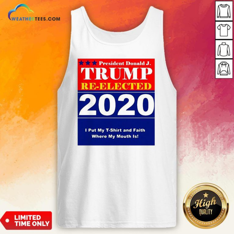 Short President Donald Trump Reelected 2020 I Put My T-shirt And Daith Where My Mouth Is Tank Top - Design By Weathertees.com