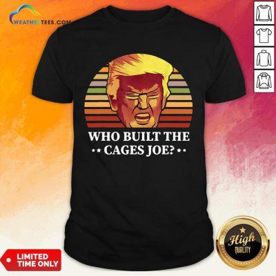 Sugar Donald Trump Who Built The Cages Joe Vintage Shirt - Design By Weathertees.com