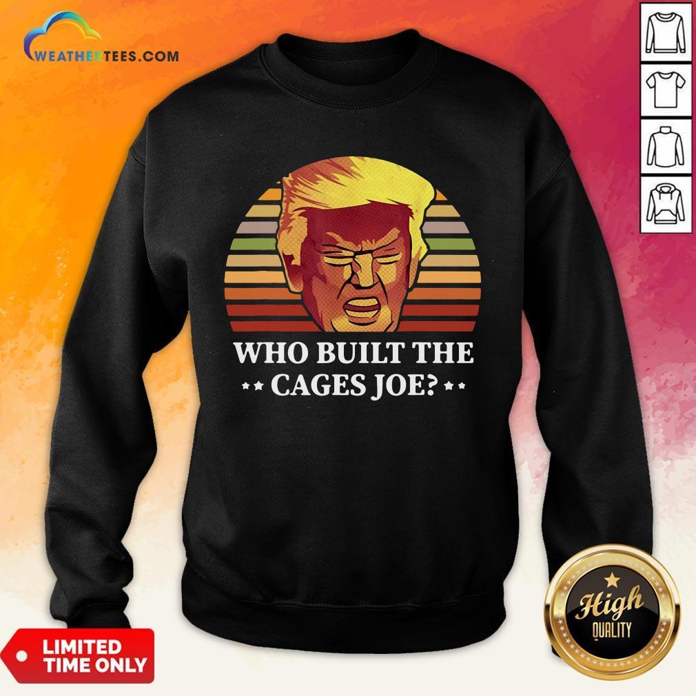 Sugar Donald Trump Who Built The Cages Joe Vintage Sweatshirt - Design By Weathertees.com
