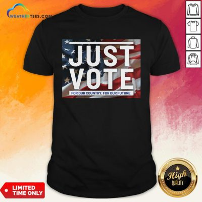 Top Awesome Just Vote For Our Country For Our Future American Flag Shirt- Design By Weathertees.com