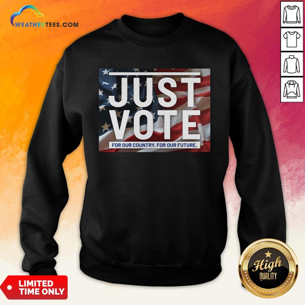 Top Awesome Just Vote For Our Country For Our Future American Flag Sweatshirt - Design By Weathertees.com
