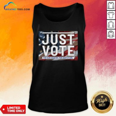 Top Awesome Just Vote For Our Country For Our Future American Flag Tank Top- Design By Weathertees.com