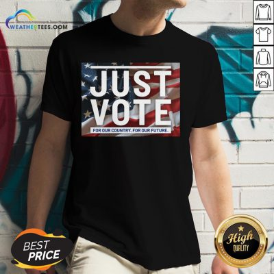Top Awesome Just Vote For Our Country For Our Future American Flag V-neck - Design By Weathertees.com