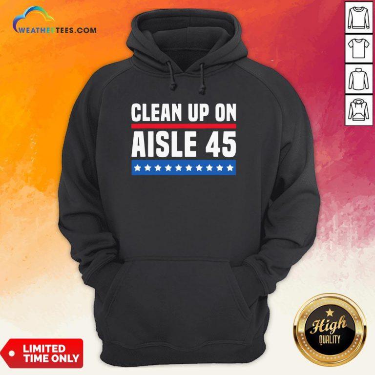Top Clean Up On Aisle 45 Hoodie - Design By Weathertees.com