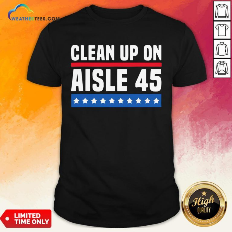 Top Clean Up On Aisle 45 Shirt- Design By Weathertees.com