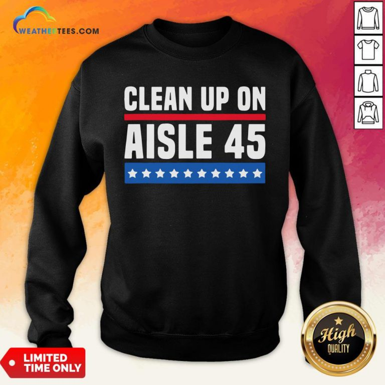Top Clean Up On Aisle 45 Sweatshirt - Design By Weathertees.com