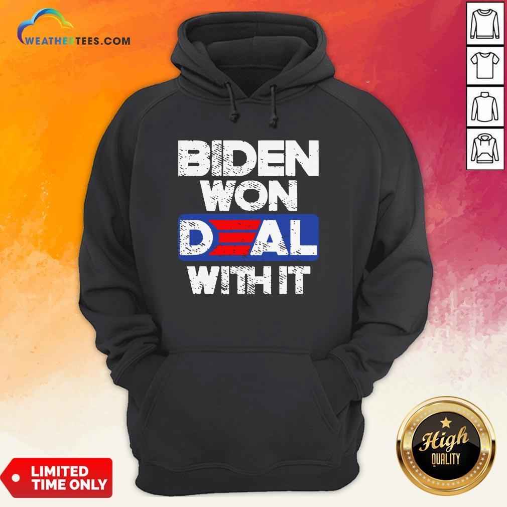 Top Joe Biden 2020 Won Deal With It Hoodie - Design By Weathertees.com