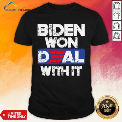 Top Joe Biden 2020 Won Deal With It Shirt - Design By Weathertees.com