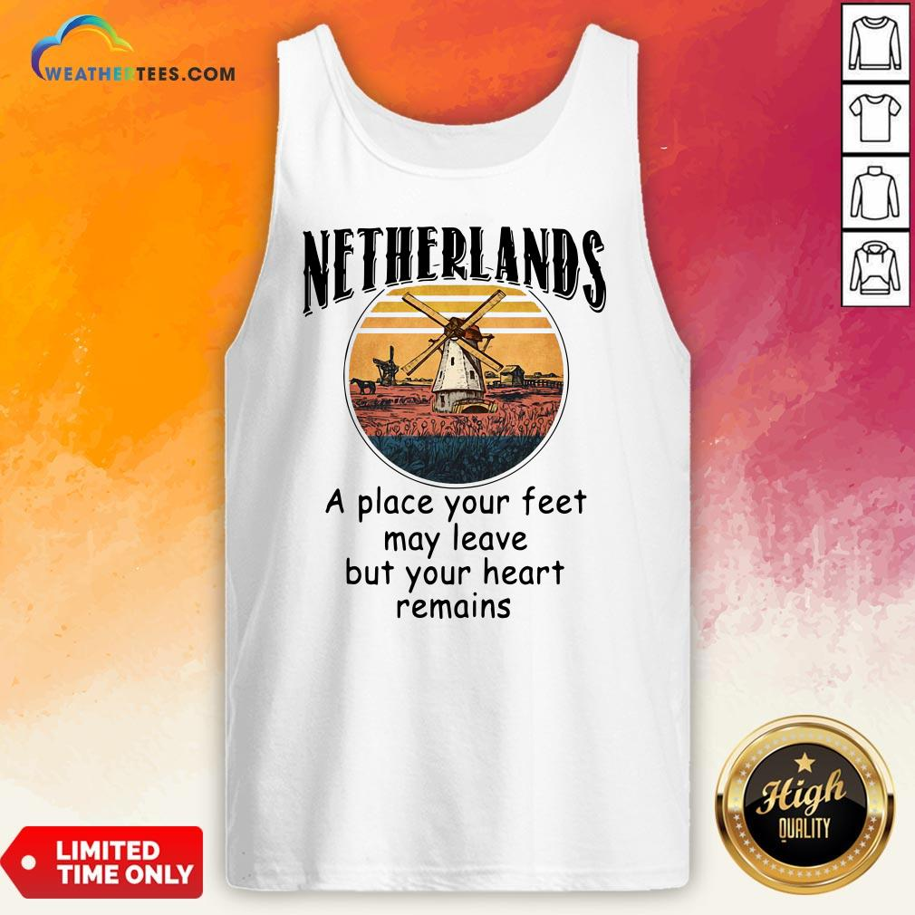 Top Netherlands A Place Your Feet May Leave Heart Remains Tank Top - Design By Weathertees.com