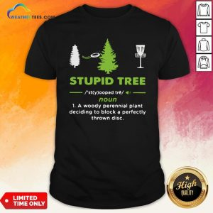 Top Stupid Tree A Woody Perennial Plant Deciding To Block A Perfectly Thrown Disc Shirt - Design By Weathertees.com