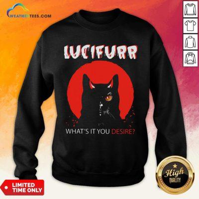 Trust Black Cat Lucifurr What's It You Desire Sweatshirt - Design By Weathertees.com