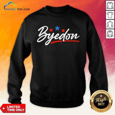Well Byedon 2020 Byedon Joe Biden Kamala Anti Trump 2020 Sweatshirt - Design By Weathertees.com