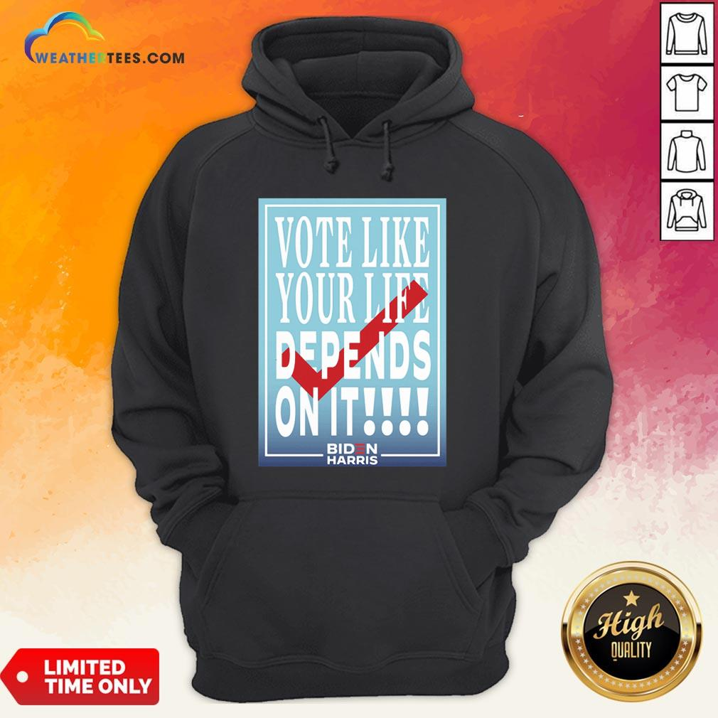 Well Vote Like Your Life Depends On It Gift Hoodie - Design By Weathertees.com