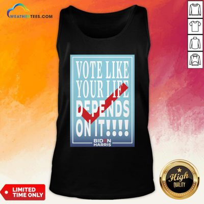 Well Vote Like Your Life Depends On It Gift Tank Top - Design By Weathertees.com