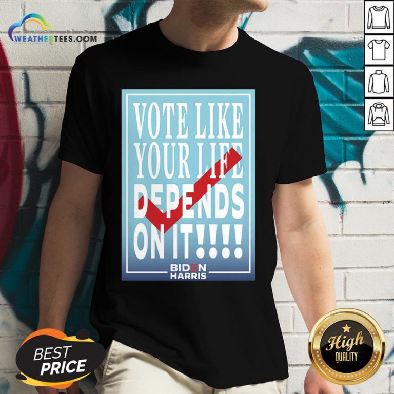 Well Vote Like Your Life Depends On It Gift V-neck- Design By Weathertees.com