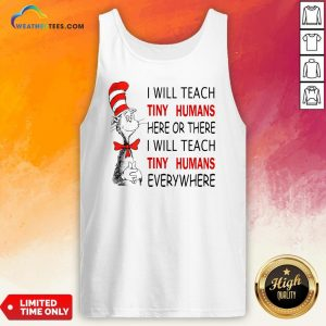Win I Will Teach Tiny Humans Here Or There I Will Teach Tiny Humans Every Where Tank Top - Design By Weathertees.com