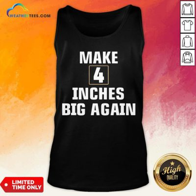 Windy Make 4 Inches Big Again Tank Top - Design By Weathertees.com