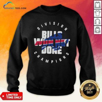 Buffalo Bills Won Not Done Division Champions Sweatshirt - Design By Weathertees.com