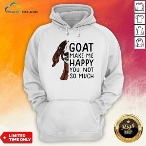 Goat Goats Make Me Happy You Not So Much Hoodie - Design By Weathertees.com