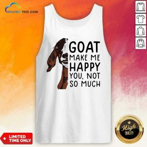 Goat Goats Make Me Happy You Not So Much Tank Top - Design By Weathertees.com