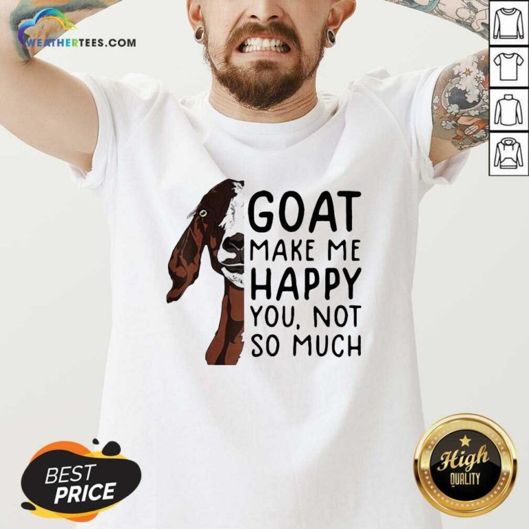Goat Goats Make Me Happy You Not So Much V-neck - Design By Weathertees.com