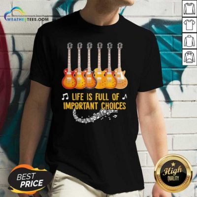 Guitar Life Is Full Of Important Choices V-neck - Design By Weathertees.com