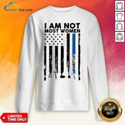 I Am Not Most Women Hairstylist American Flag Sweatshirt - Design By Weathertees.com