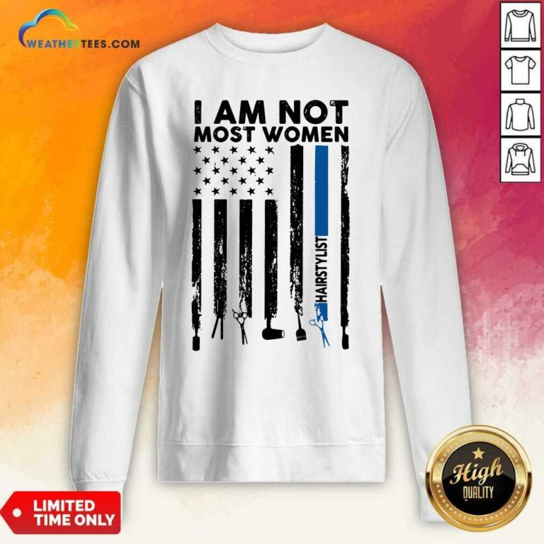 I Am Not Most Women Hairstylist American Flag Sweatshirt - Design By Weathertees.com