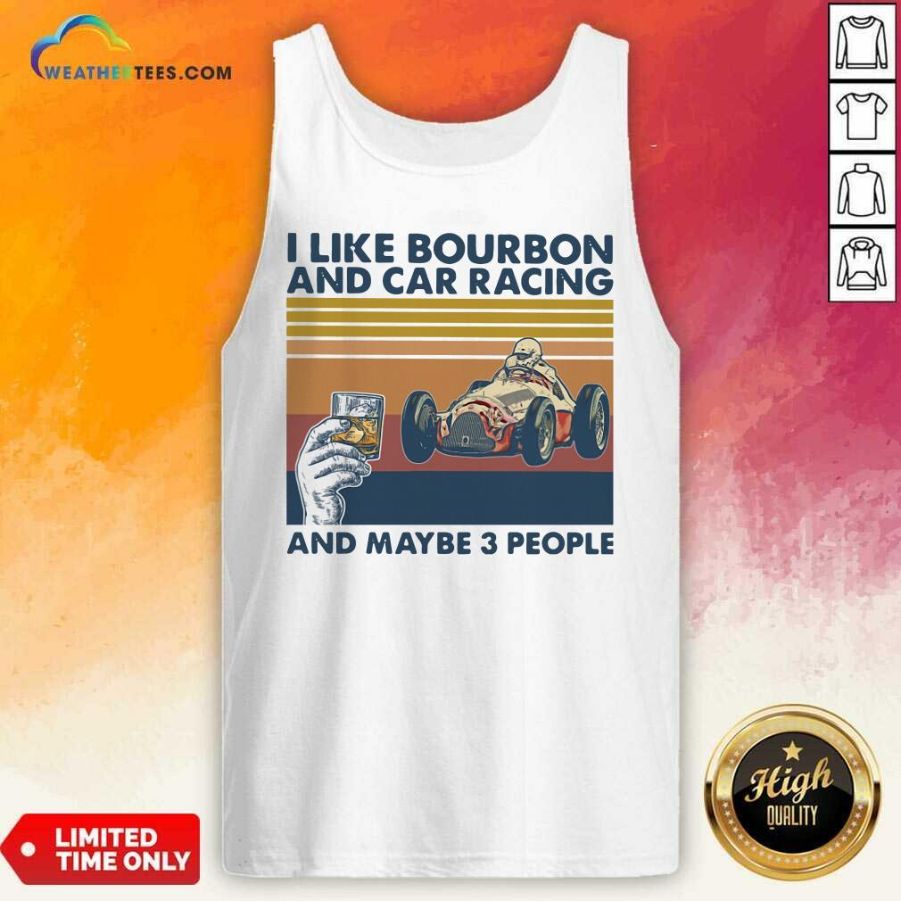 I Like Bourbon And Car Racing And Maybe 3 People Vintage Retro Tank Top - Design By Weathertees.com
