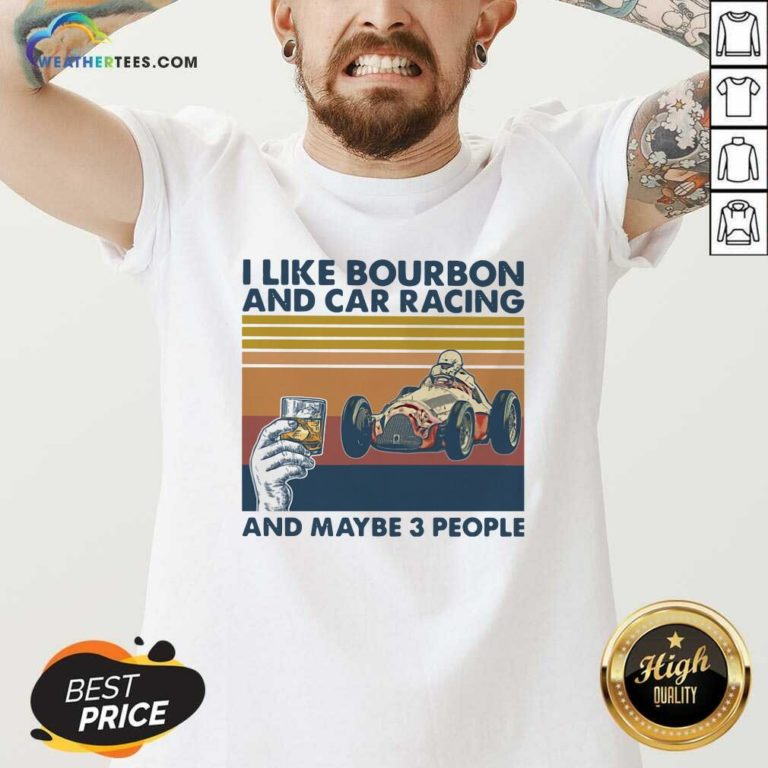 I Like Bourbon And Car Racing And Maybe 3 People Vintage Retro V-neck - Design By Weathertees.com