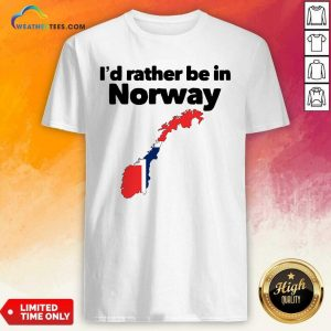 I'd Rather Be In Norway Shirt - Design By Weathertees.com