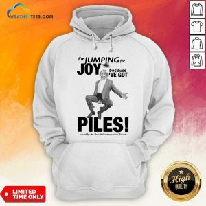 I'm Jumping For Joy Because I've Got Piles Hoodie - Design By Weathertees.com