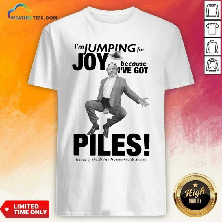 I'm Jumping For Joy Because I've Got Piles Shirt - Design By Weathertees.com