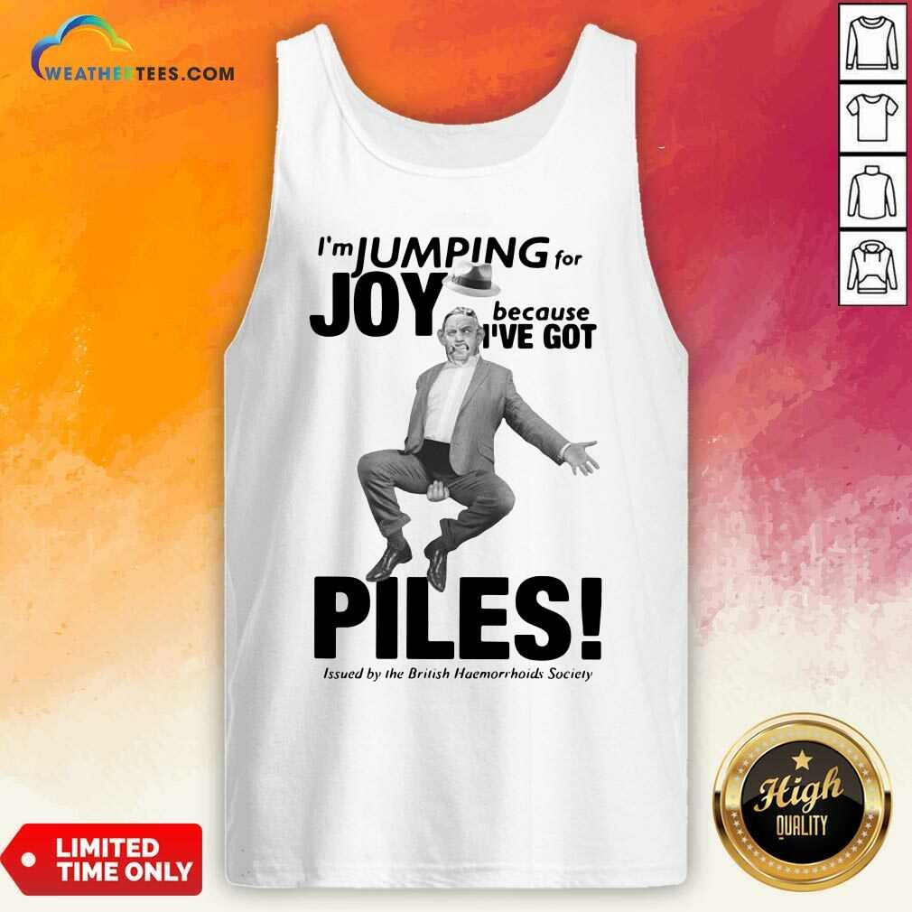 I'm Jumping For Joy Because I've Got Piles Tank Top - Design By Weathertees.com
